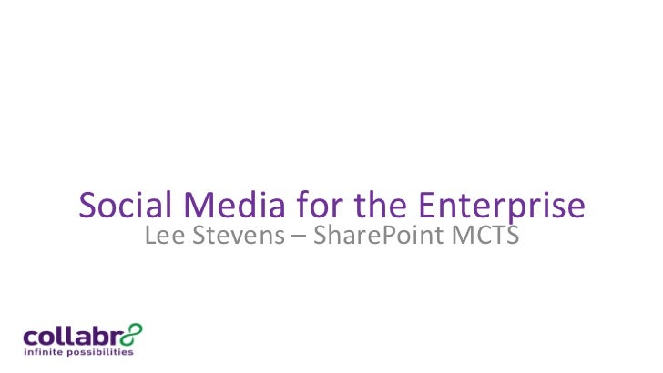 Social	  Media	  for	  the	  Enterprise	       Lee	  Stevens	  –	  SharePoint	  MCTS