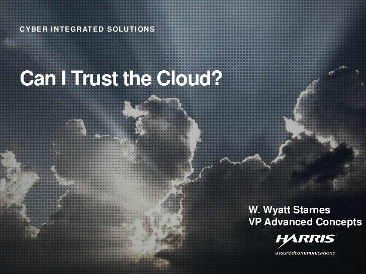 Can I Trust the Cloud?<br />W. Wyatt Starnes<br />VP Advanced Concepts<br />