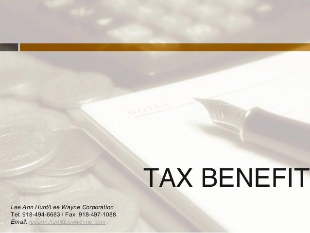 TAX BENEFITS Lee Ann Hunt/Lee Wayne Corporation Tel: 918-494-6683 / Fax: 918-497-1088 Email: leeann.hunt@leewayne.com