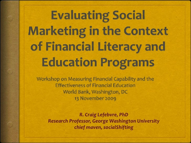 Evaluating Social Marketing in the Context of Financial Literacy and Education Programs<br />Workshop on Measuring Financi...