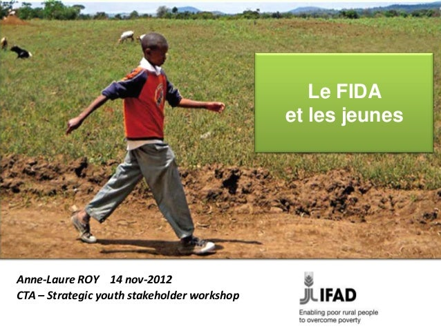 Le FIDA                                             et les jeunesAnne-Laure ROY 14 nov-2012CTA – Strategic youth stakehold...