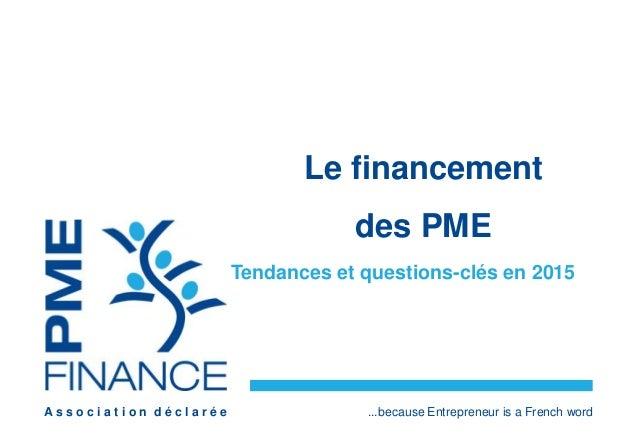 A s s o c i a t i o n d é c l a r é e ...because Entrepreneur is a French word Le financement des PME Tendances et questio...