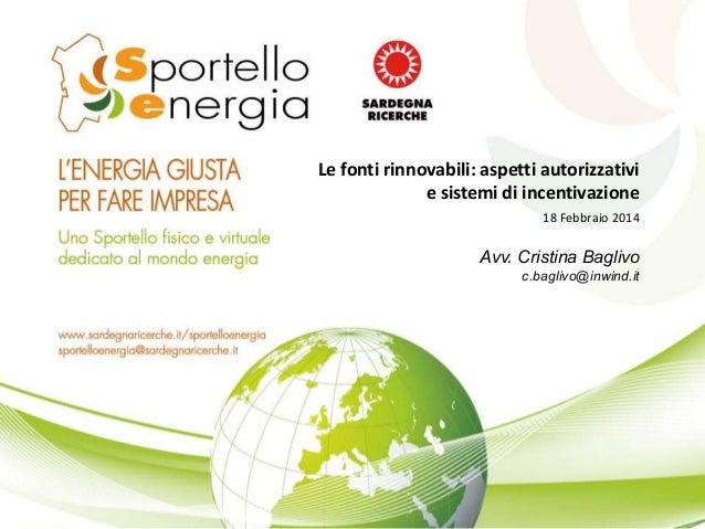 Le fonti rinnovabili: aspetti autorizzativi e sistemi di incentivazione 18 Febbraio 2014  Avv. Cristina Baglivo c.baglivo@...