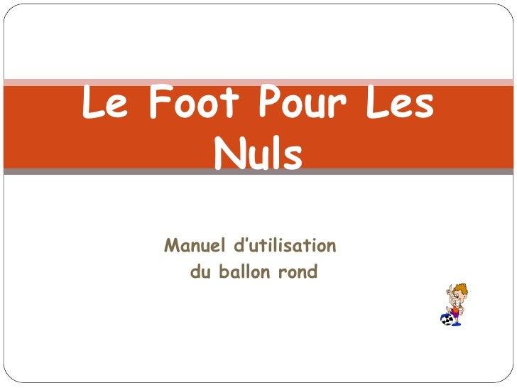 Manuel d'utilisation  du ballon rond Le Foot Pour Les Nuls