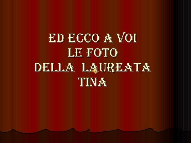 ED ECCO A VOI LE FOTO DELLA  LAUREATA TINA