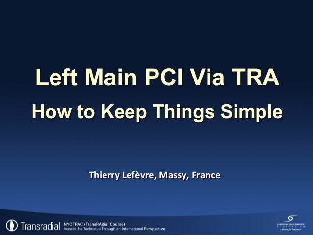 Left Main PCI Via TRA How to Keep Things Simple Thierry Lefèvre, Massy, France