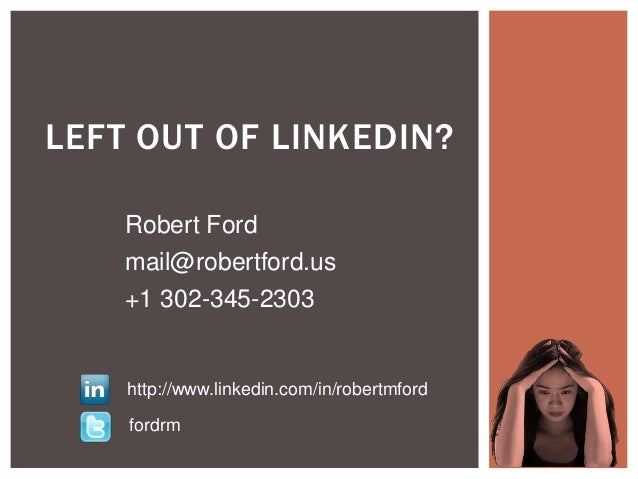 LEFT OUT OF LINKEDIN?    Robert Ford    mail@robertford.us    +1 302-345-2303    http://www.linkedin.com/in/robertmford   ...