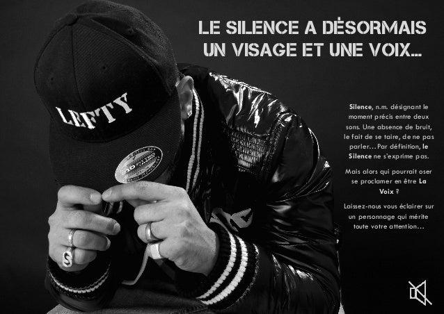 Le Silence a désormais un visage et une voix… Silence, n.m. désignant le moment précis entre deux sons. Une absence de bru...