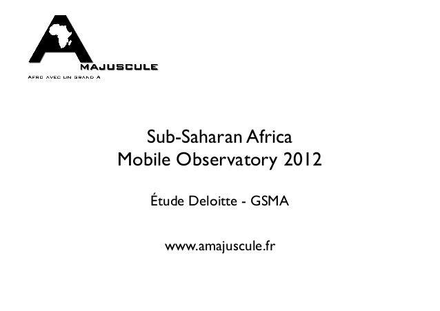 Sub-Saharan AfricaMobile Observatory 2012   Étude Deloitte - GSMA     www.amajuscule.fr