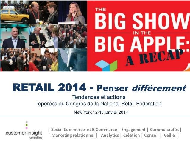 RETAIL 2014 - Penser différement Tendances et actions repérées au Congrès de la National Retail Federation New York 12-15 ...