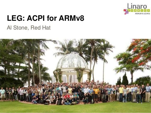 ASIA 2013 (LCA13) LEG: ACPI for ARMv8 Al Stone, Red Hat