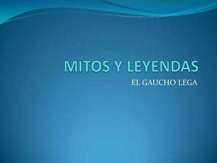 MITOS Y LEYENDAS<br />EL GAUCHO LEGA<br />