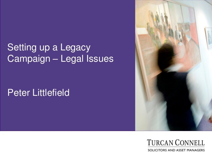 Setting up a LegacyCampaign – Legal IssuesPeter Littlefield