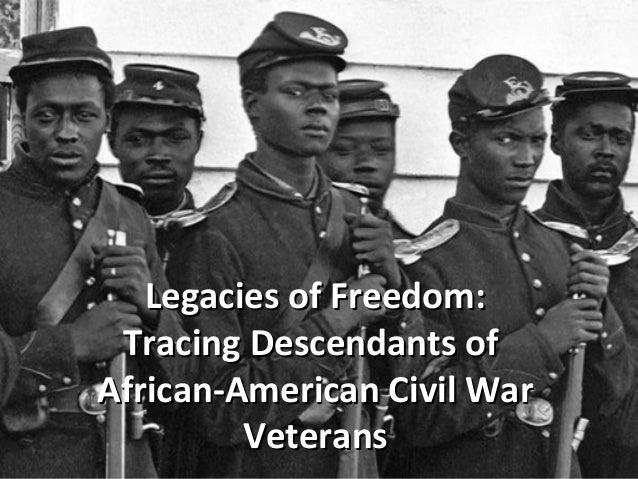 Legacies of Freedom: Legacies of Freedom: Tracing Descendants of African-American Tracing Descendants of Civil War Veteran...