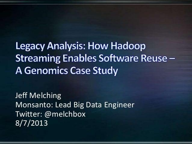 Jeff Melching Monsanto: Lead Big Data Engineer Twitter: @melchbox 8/7/2013