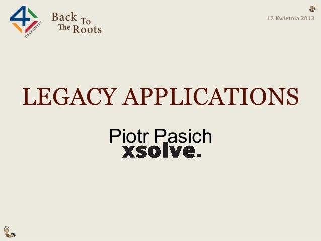 Legacy applications  - 4Developes konferencja, Piotr Pasich