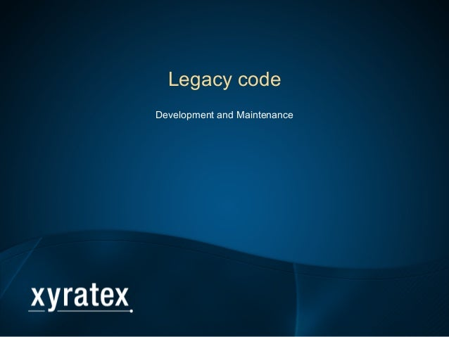 Legacy code Development and Maintenance