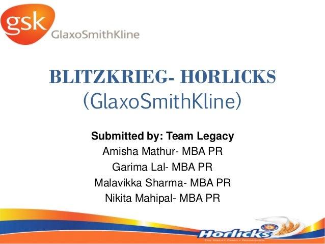 BLITZKRIEG- HORLICKS (GlaxoSmithKline) Submitted by: Team Legacy Amisha Mathur- MBA PR Garima Lal- MBA PR Malavikka Sharma...