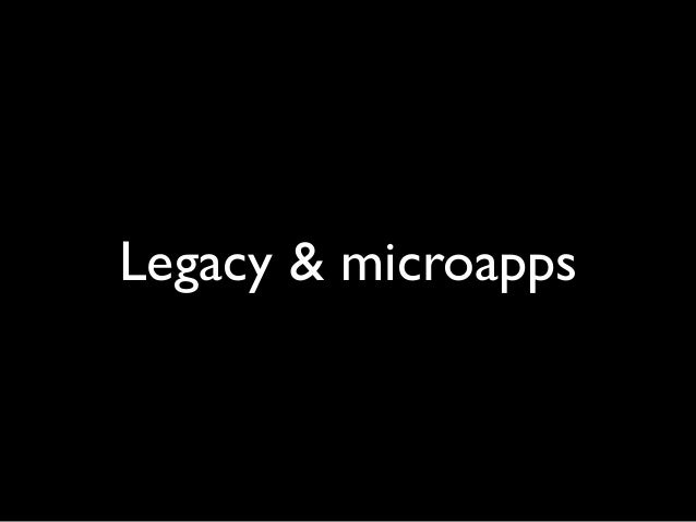Legacy & microapps