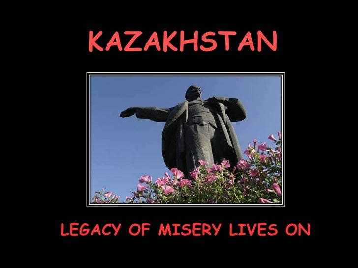 KAZAKHSTAN LEGACY OF MISERY LIVES ON
