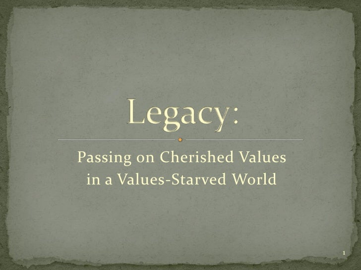 Passing on Cherished Values  in a Values-Starved World                                  1