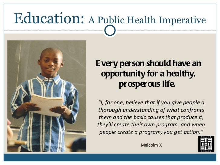 "Education:  A Public Health Imperative Every person should have an opportunity for a healthy, prosperous life.  "" I, for o..."