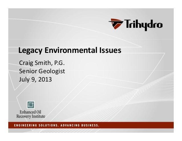 LegacyEnvironmentalIssues CraigSmith,P.G. SeniorGeologist July9,2013