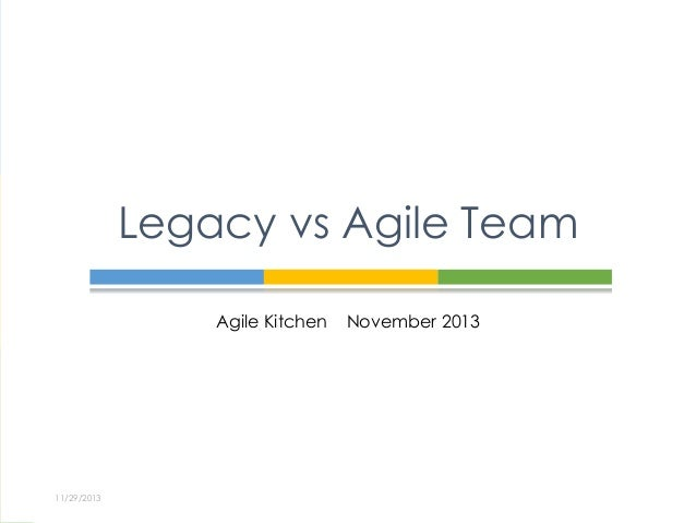 Legacy vs Agile Team Agile Kitchen  11/29/2013  November 2013