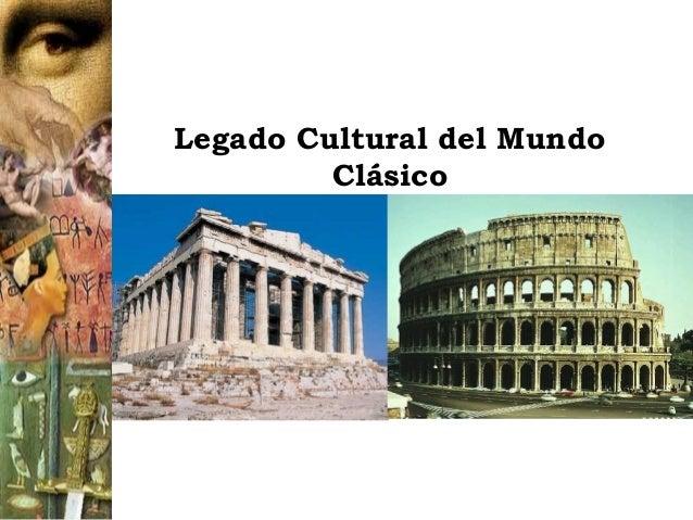 Legado Cultural del Mundo  Clásico