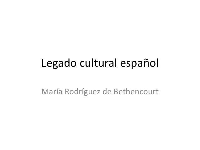 Legado cultural español María Rodríguez de Bethencourt