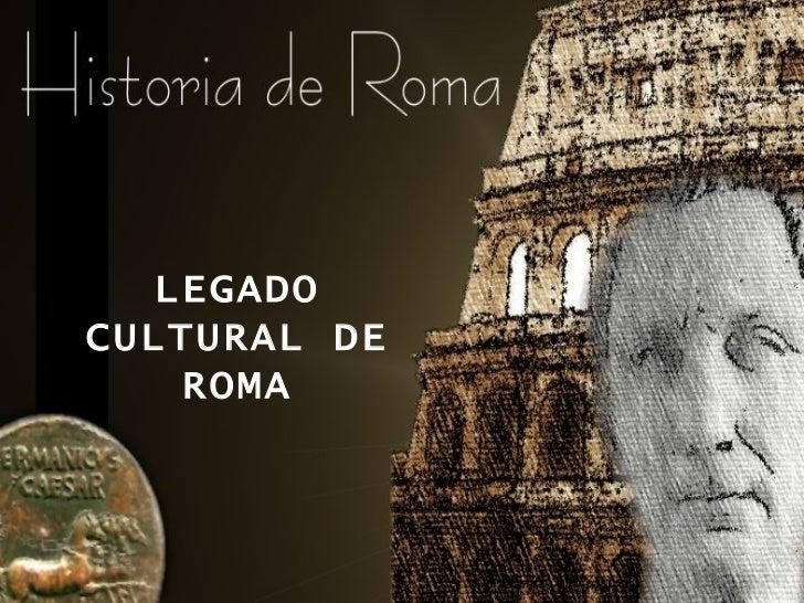 LEGADO CULTURAL DE ROMA