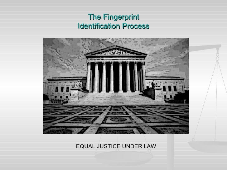 The Fingerprint Identification Process     EQUAL JUSTICE UNDER LAW