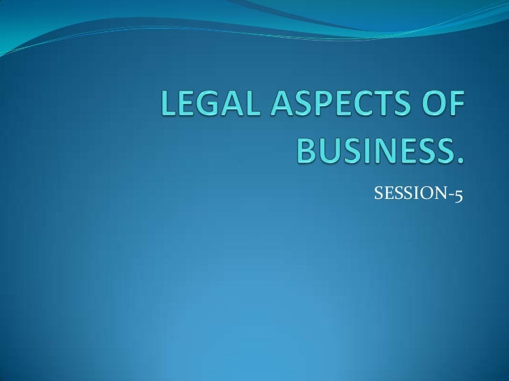LEGAL ASPECTS OF BUSINESS.<br />SESSION-5<br />