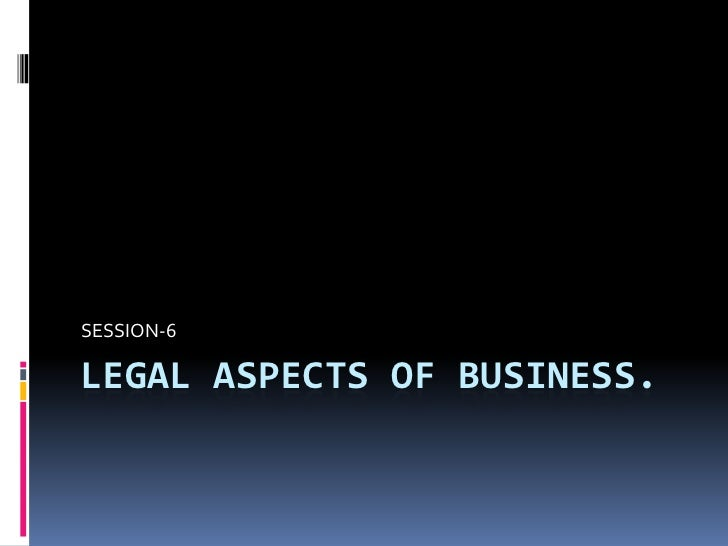 LEGAL ASPECTS OF BUSINESS.<br />SESSION-6<br />