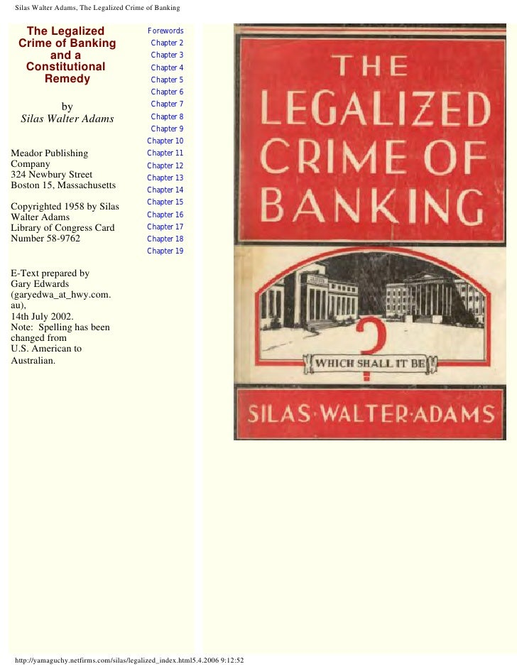 Silas Walter Adams, The Legalized Crime of Banking     The Legalized                          Forewords  Crime of Banking ...