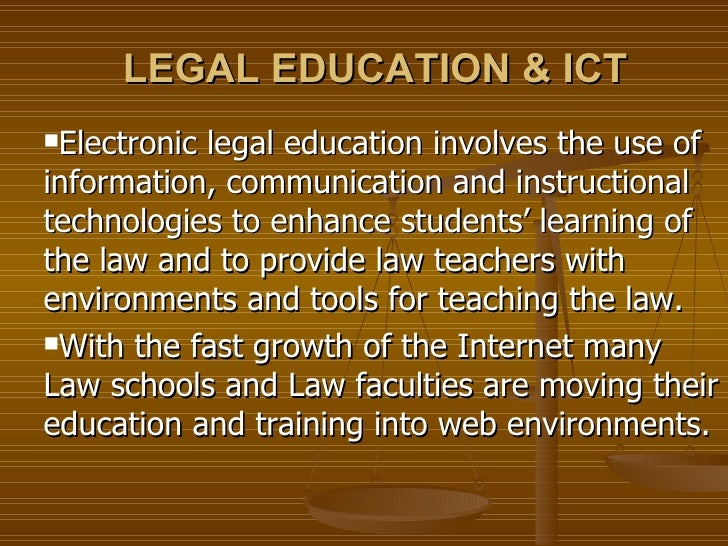 LEGAL EDUCATION & ICT <ul><ul><li>Electronic legal education involves the use of information, communication and instructio...