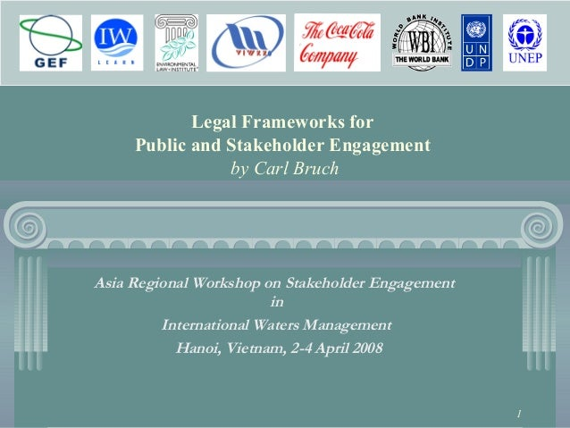 1 Legal Frameworks for Public and Stakeholder Engagement by Carl Bruch Asia Regional Workshop on Stakeholder Engagement in...