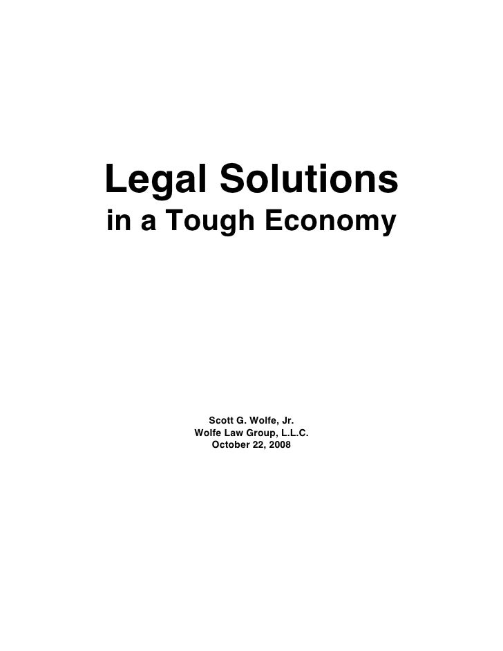 Legal Solutions in a Tough Economy            Scott G. Wolfe, Jr.      Wolfe Law Group, L.L.C.         October 22, 2008