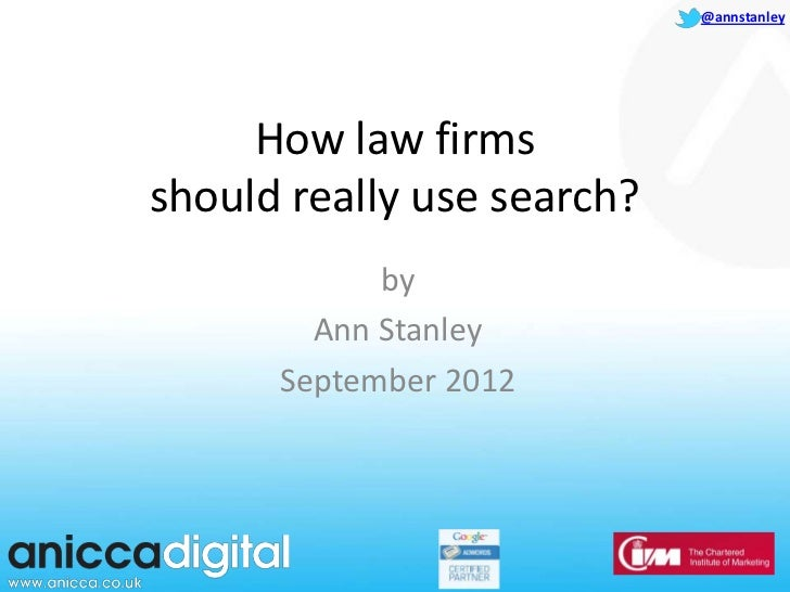 @annstanley     How law firmsshould really use search?            by        Ann Stanley      September 2012