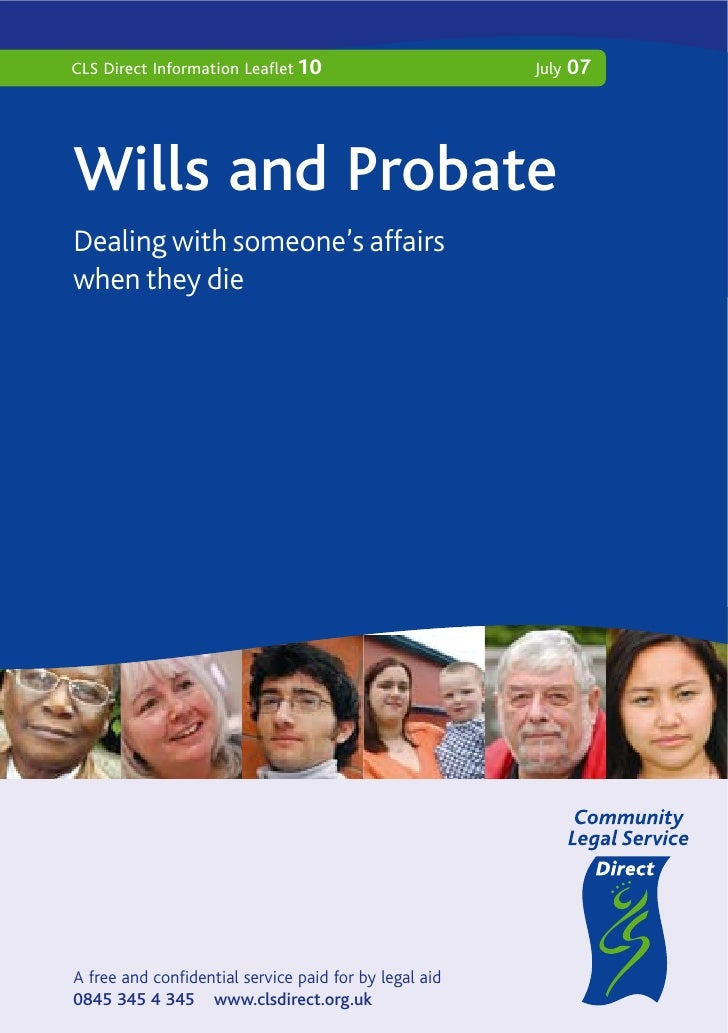 CLS Direct Information Leaflet 10                       July   07     Wills and Probate Dealing with someone's affairs whe...
