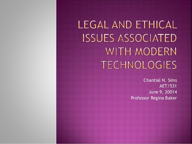 Legal and ethical issues associated with modern technologies