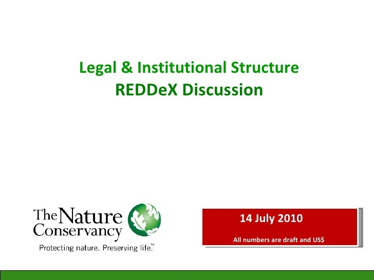 Legal & Institutional Structure  REDDeX Discussion  14 July 2010  All numbers are draft and US$