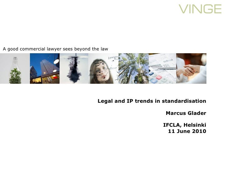 A good commercial lawyer sees beyond the law                                            Legal and IP trends in standardisa...