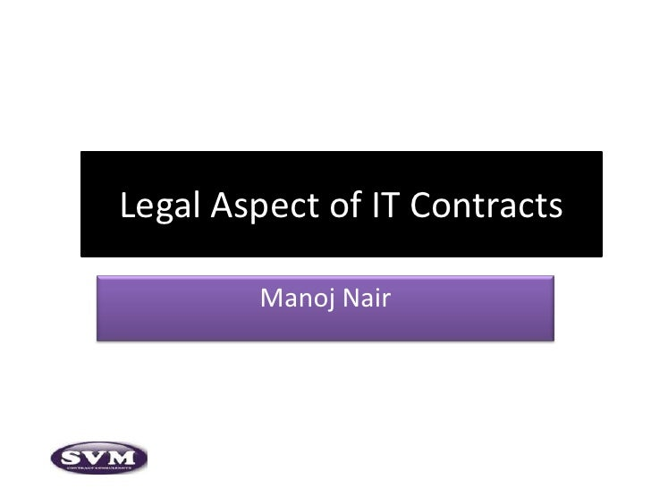 Legal Aspect of IT Contracts <br />Manoj Nair<br />