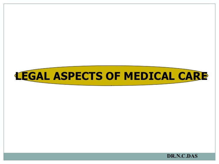 LEGAL ASPECTS OF MEDICAL CARE DR.N.C.DAS
