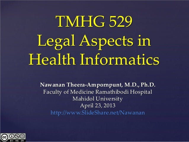 TMHG 529Legal Aspects inHealth InformaticsNawanan Theera-Ampornpunt, M.D., Ph.D.Faculty of Medicine Ramathibodi HospitalMa...