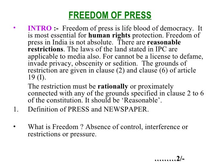 FREEDOM OF PRESS <ul><li>INTRO  :-  Freedom of press is life blood of democracy.  It is most essential for  human rights  ...