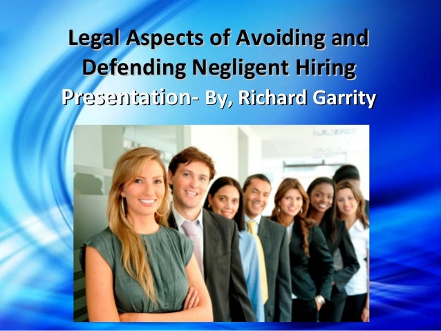 Legal Aspects of Avoiding andLegal Aspects of Avoiding and Defending Negligent HiringDefending Negligent Hiring Presentati...