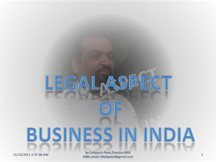 legal aspects of business in india Lyze emerging legal, regulatory and tax issues mergers & acquisitions in india 1 legal & tax issues 1 of its ease of doing business in india campaign and.
