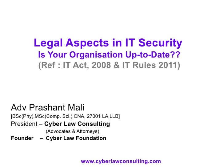 Legal Aspects in IT Security   Is Your Organisation Up-to-Date?? (Ref : IT Act, 2008 & IT Rules 2011) Adv Prashant Mali [B...